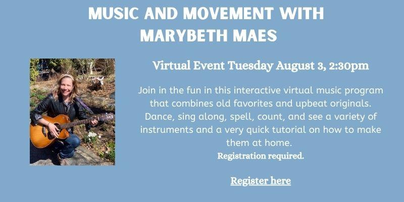 Music and Movement with MaryBeth Maes on August 3rd at 2:30. Registration required.
