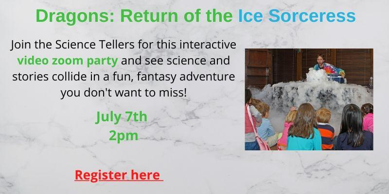 Science Tellers present Dragons: Return of the Ice Sorceress July 7