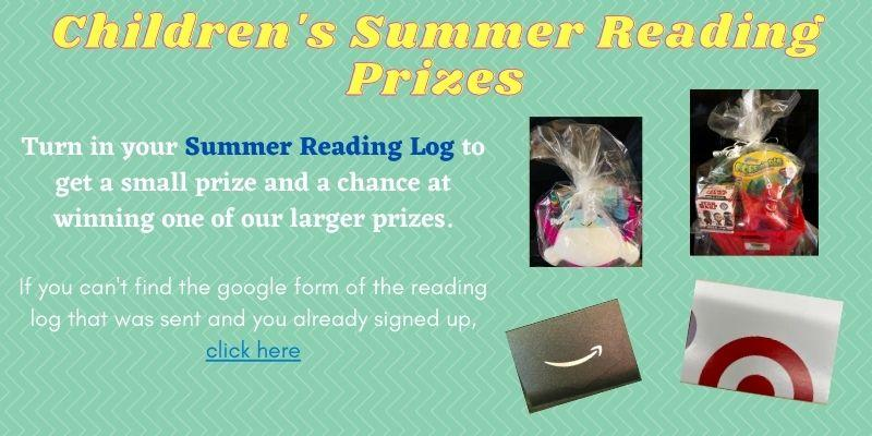 Turn in your summer reading log for a small prize and a chance to win one of our larger prizes.